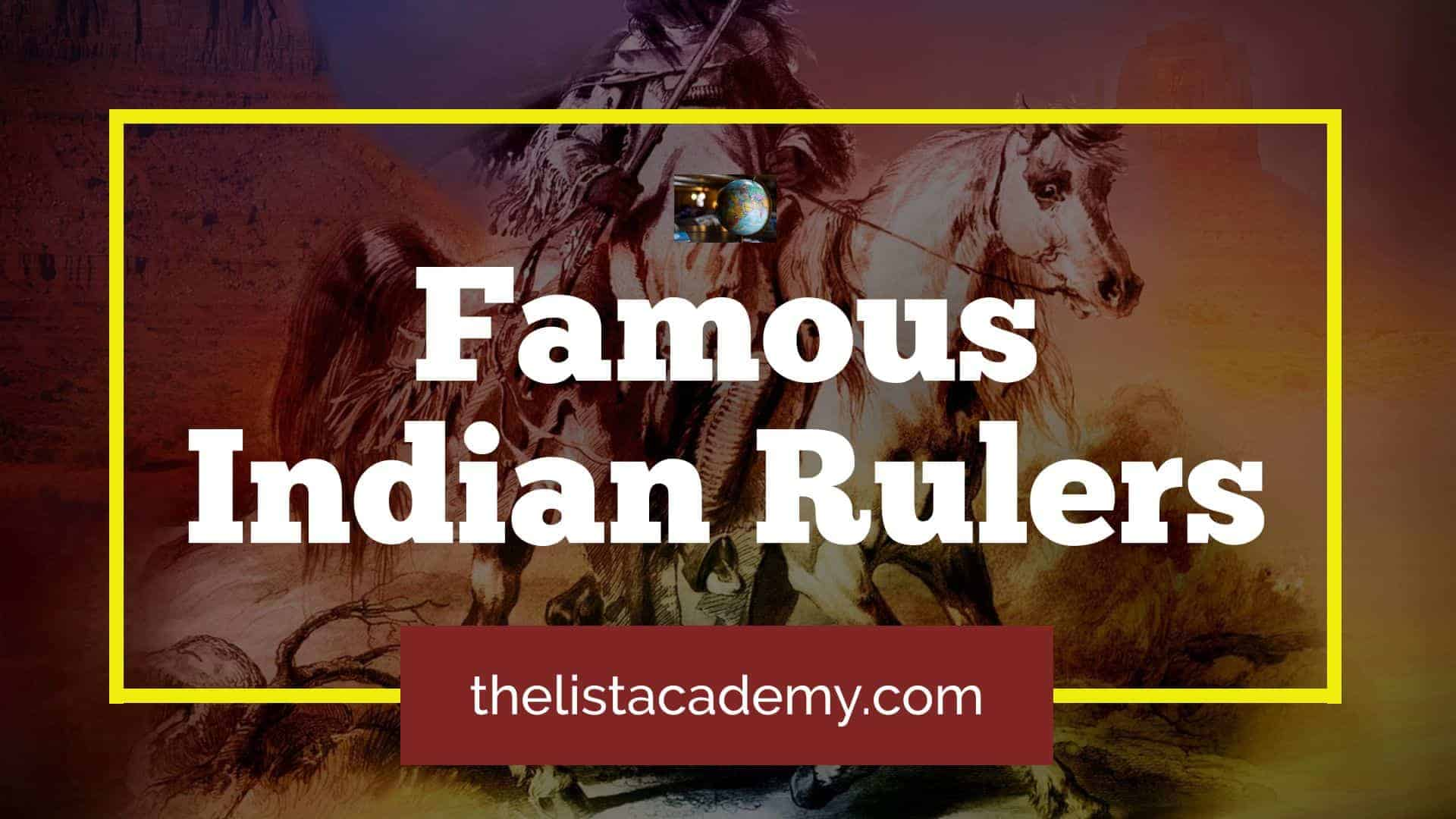 Cover Image For List : 52 Popular And Great Indian Rulers